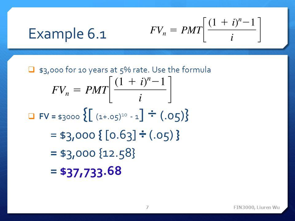 Example 6.1 = $3,000 { [0.63] ÷ (.05) } = $3,000 {12.58} = $37,733.68